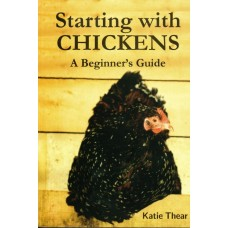 Starting with Chickens - A Beginner's Guide Book by Katie Thear